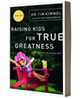Raising Kids for True Greatness